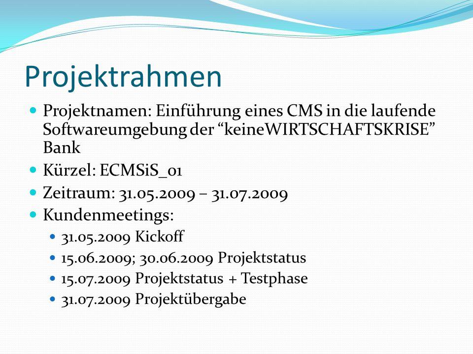 """Projektrahmen Projektnamen: Einführung eines CMS in die laufende Softwareumgebung der """"keineWIRTSCHAFTSKRISE"""" Bank Kürzel: ECMSiS_01 Zeitraum: 31.05.2"""