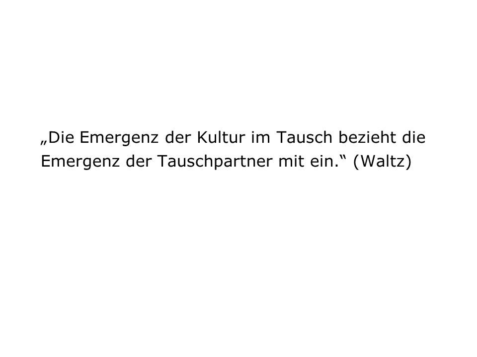 """""""Die Еmergenz der Kultur im Tausch bezieht die Emergenz der Tauschpartner mit ein. (Waltz)"""