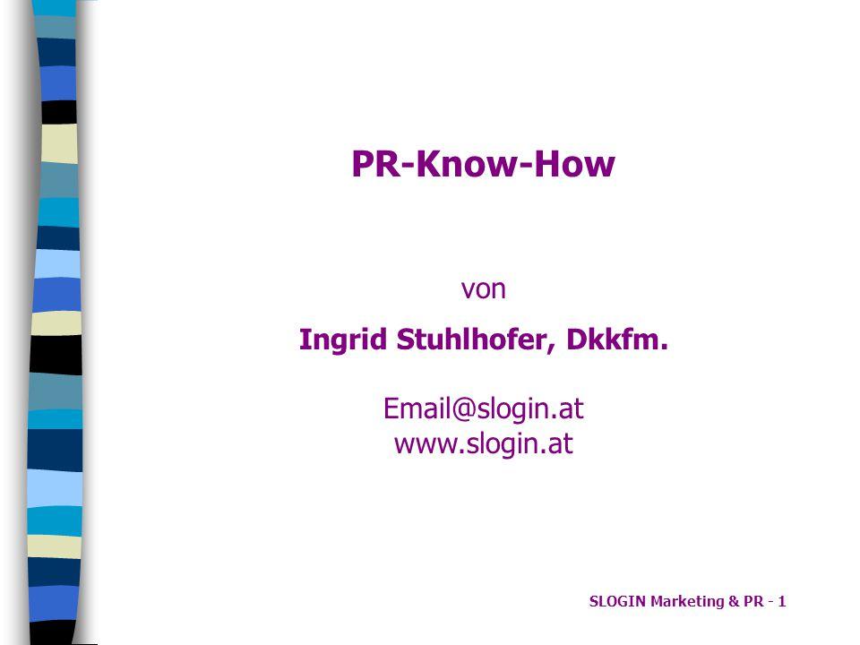 SLOGIN Marketing & PR - 1 PR-Know-How von Ingrid Stuhlhofer, Dkkfm. Email@slogin.at www.slogin.at