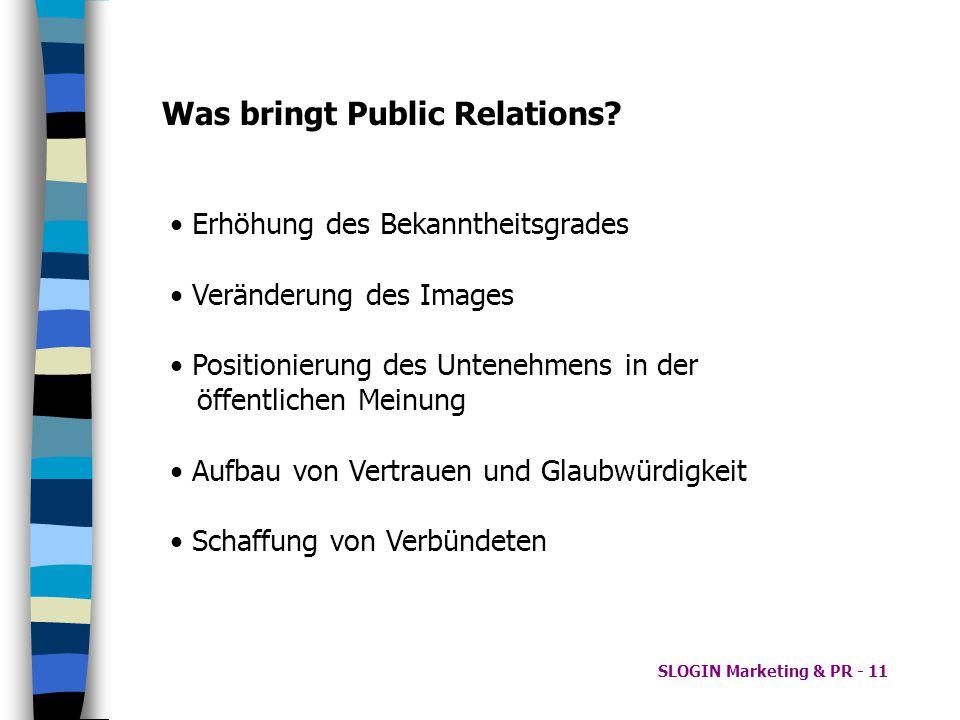 SLOGIN Marketing & PR - 11 Erhöhung des Bekanntheitsgrades Veränderung des Images Positionierung des Untenehmens in der öffentlichen Meinung Aufbau vo