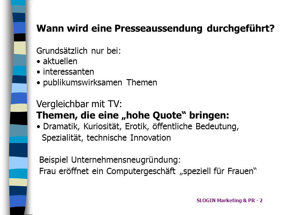 SLOGIN Marketing & PR - 2 Wann wird eine Presseaussendung durchgeführt? Grundsätzlich nur bei: aktuellen interessanten publikumswirksamen Themen Vergl