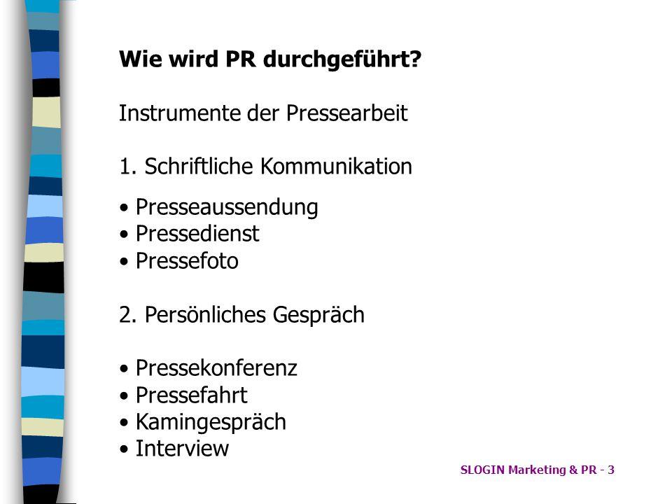 SLOGIN Marketing & PR - 3 Wie wird PR durchgeführt? Instrumente der Pressearbeit 1. Schriftliche Kommunikation Presseaussendung Pressedienst Pressefot