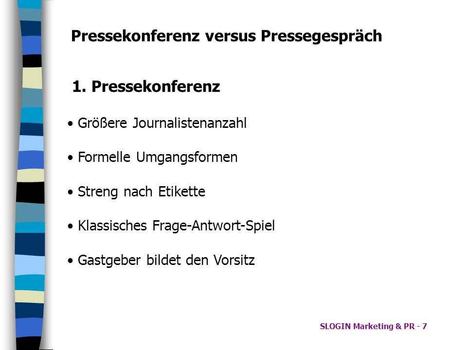 SLOGIN Marketing & PR - 7 Pressekonferenz versus Pressegespräch 1. Pressekonferenz Größere Journalistenanzahl Formelle Umgangsformen Streng nach Etike