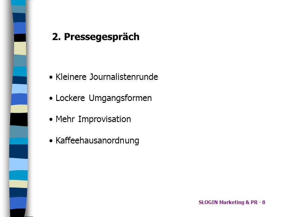 SLOGIN Marketing & PR - 8 2. Pressegespräch Kleinere Journalistenrunde Lockere Umgangsformen Mehr Improvisation Kaffeehausanordnung