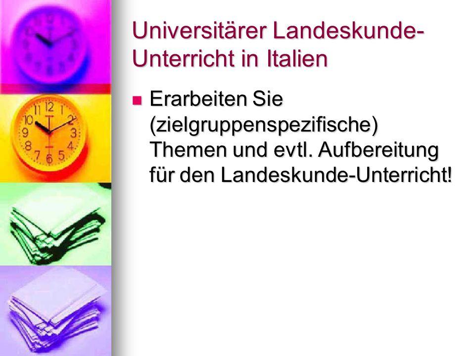 Universitärer Landeskunde- Unterricht in Italien Erarbeiten Sie (zielgruppenspezifische) Themen und evtl. Aufbereitung für den Landeskunde-Unterricht!
