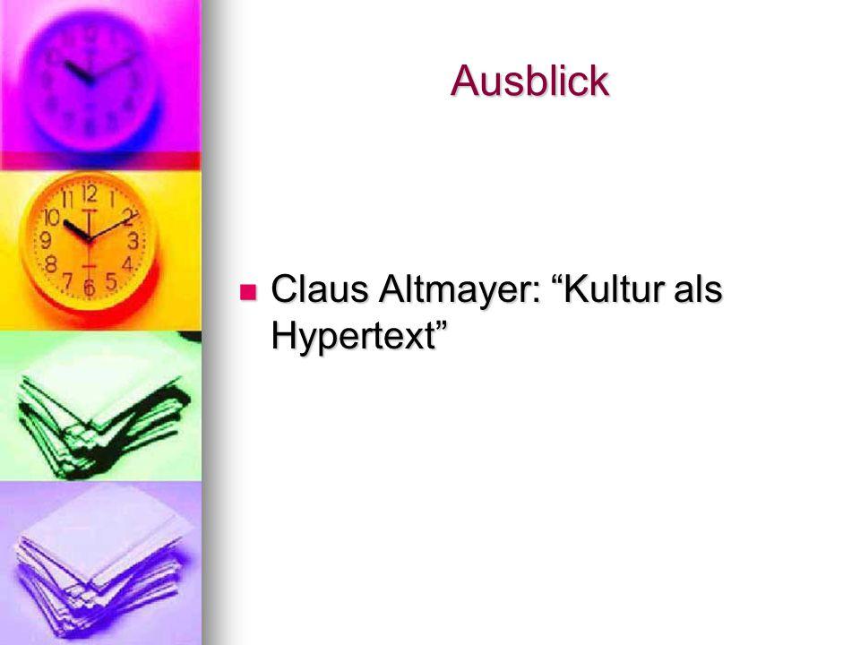 Ausblick Claus Altmayer: Kultur als Hypertext Claus Altmayer: Kultur als Hypertext