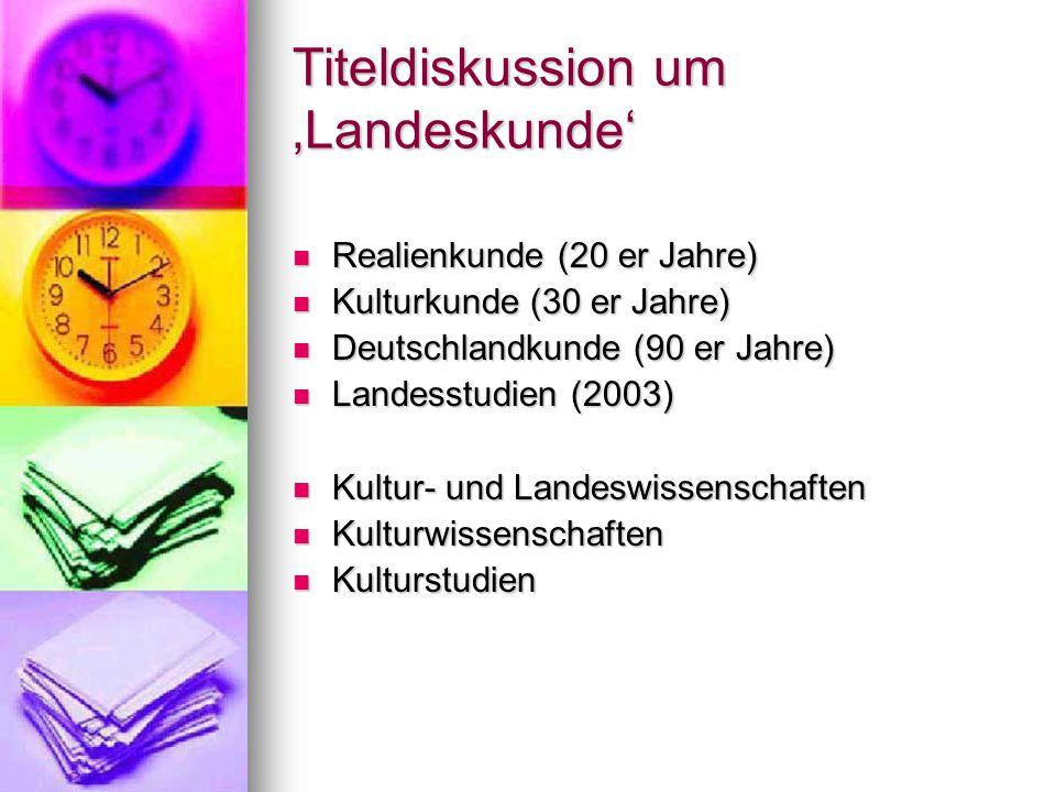 Titeldiskussion um 'Landeskunde' Realienkunde (20 er Jahre) Realienkunde (20 er Jahre) Kulturkunde (30 er Jahre) Kulturkunde (30 er Jahre) Deutschland