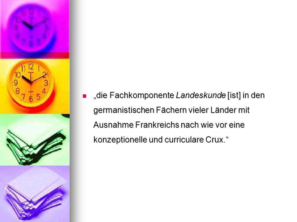 """""""die Fachkomponente Landeskunde [ist] in den germanistischen Fächern vieler Länder mit Ausnahme Frankreichs nach wie vor eine konzeptionelle und curri"""