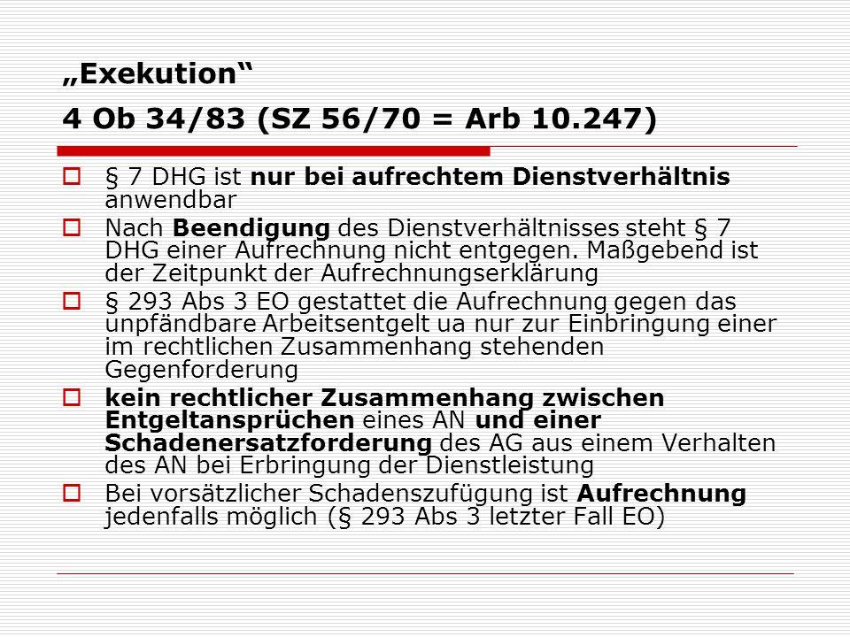 """""""Exekution 4 Ob 34/83 (SZ 56/70 = Arb 10.247)  § 7 DHG ist nur bei aufrechtem Dienstverhältnis anwendbar  Nach Beendigung des Dienstverhältnisses steht § 7 DHG einer Aufrechnung nicht entgegen."""