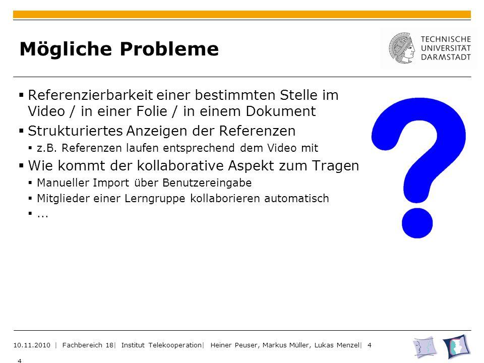 Mögliche Probleme  Referenzierbarkeit einer bestimmten Stelle im Video / in einer Folie / in einem Dokument  Strukturiertes Anzeigen der Referenzen  z.B.