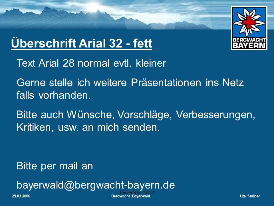 25.03.2006Bergwacht BayerwaldUte Stoiber Dezember 2002 Überschrift Arial 32 - fett Text Arial 28 normal evtl.