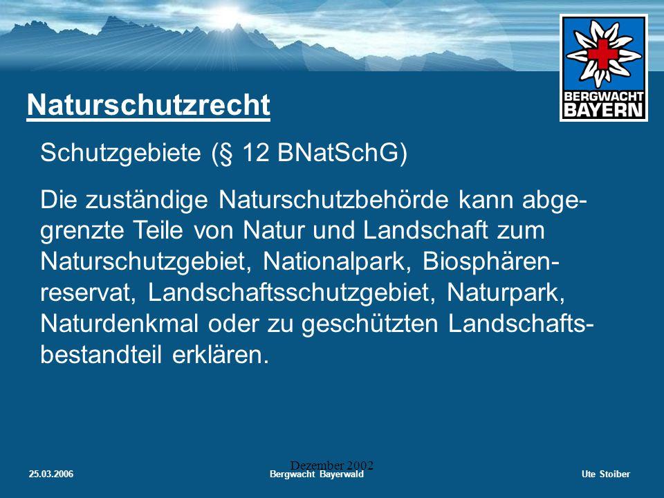 25.03.2006Bergwacht BayerwaldUte Stoiber Dezember 2002 Naturschutz  Naturschutzrecht Naturschutzgesetze in Deutschland: Bundesnaturschutzgesetz Rahmenrecht oder unmittelbar geltendes Bundesrecht Naturschutzgesetze der Länder
