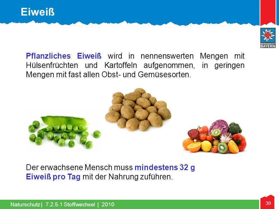 39 Naturschutz |7.2.5.1 Stoffwechsel | 2010 Pflanzliches Eiweiß wird in nennenswerten Mengen mit Hülsenfrüchten und Kartoffeln aufgenommen, in geringe