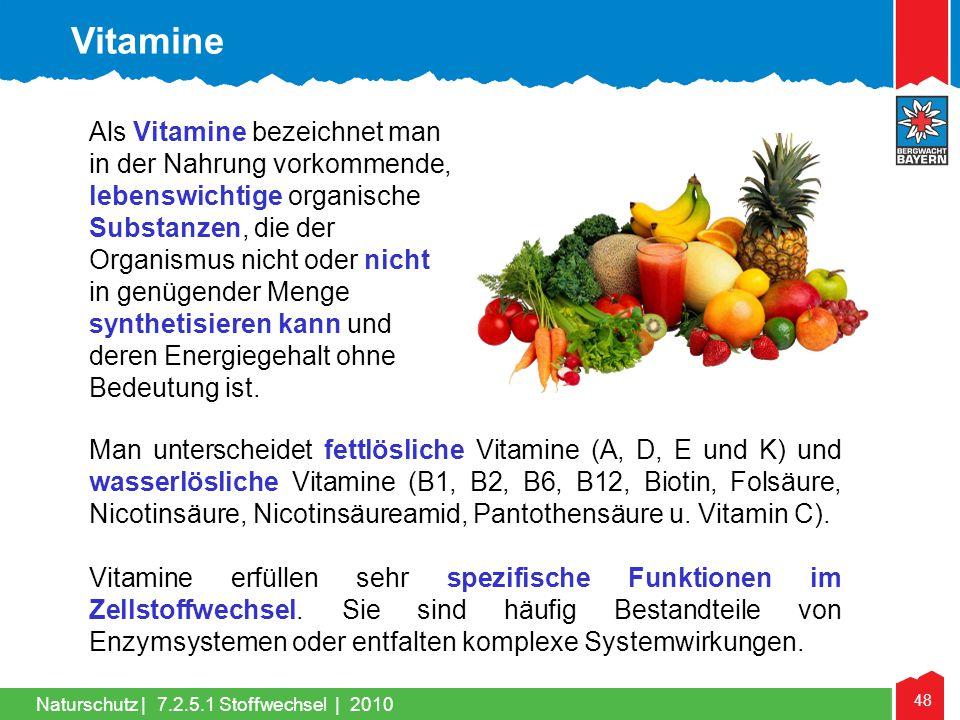 48 Naturschutz |7.2.5.1 Stoffwechsel | 2010 Man unterscheidet fettlösliche Vitamine (A, D, E und K) und wasserlösliche Vitamine (B1, B2, B6, B12, Biot