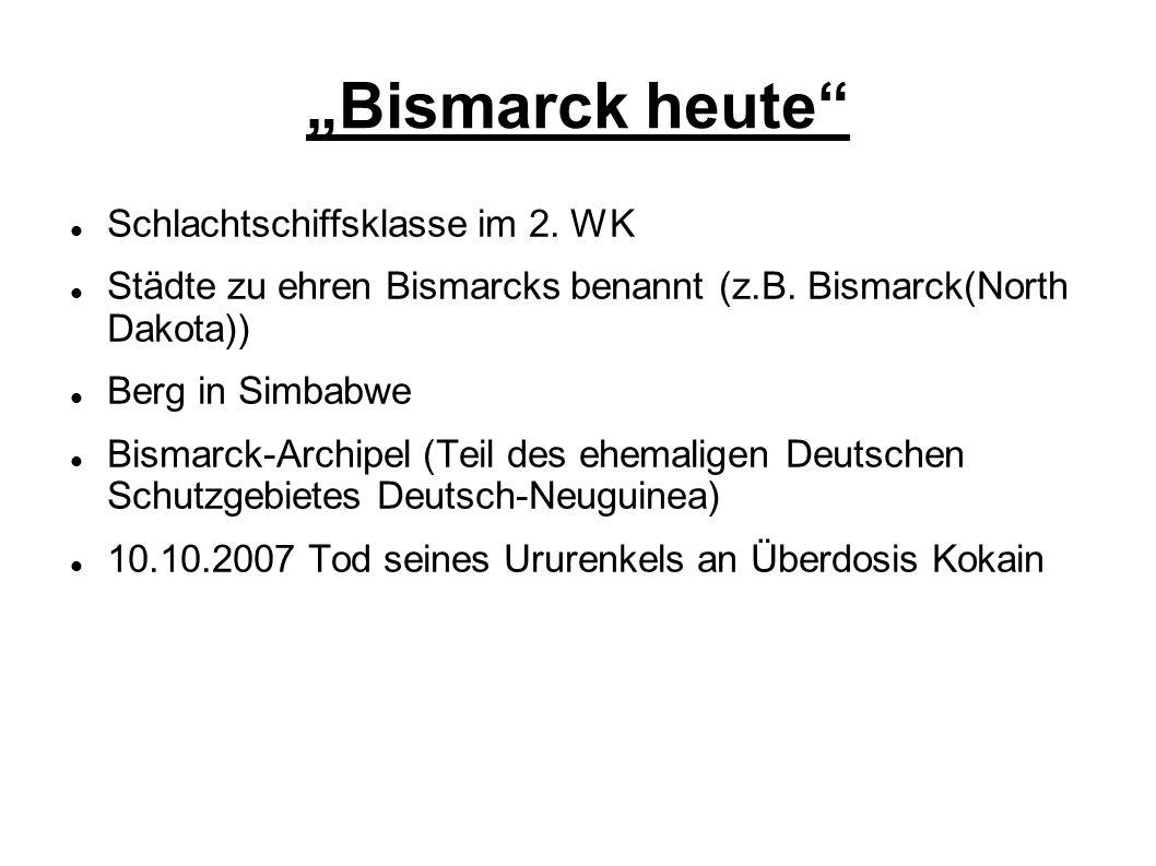 """""""Bismarck heute"""" Schlachtschiffsklasse im 2. WK Städte zu ehren Bismarcks benannt (z.B. Bismarck(North Dakota)) Berg in Simbabwe Bismarck-Archipel (T"""