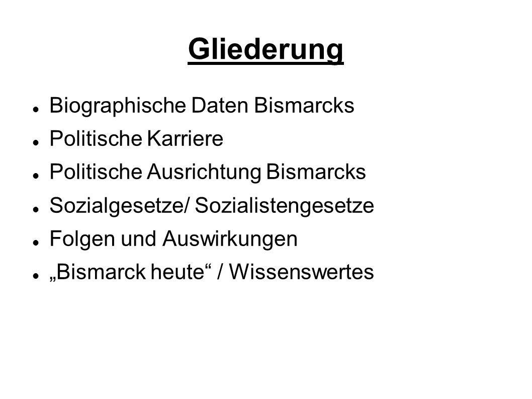 Gliederung Biographische Daten Bismarcks Politische Karriere Politische Ausrichtung Bismarcks Sozialgesetze/ Sozialistengesetze Folgen und Auswirkunge
