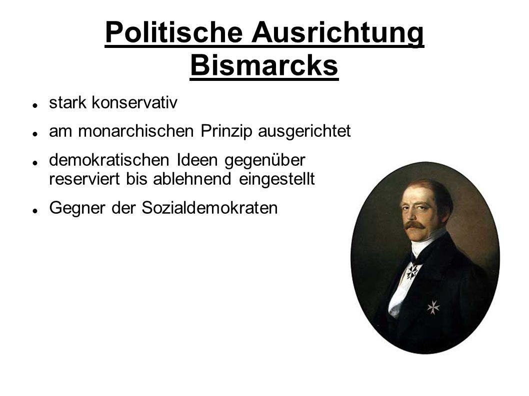 Politische Ausrichtung Bismarcks stark konservativ am monarchischen Prinzip ausgerichtet demokratischen Ideen gegenüber reserviert bis ablehnend einge
