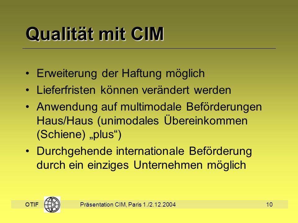 OTIF Präsentation CIM, Paris 1./2.12.200410 Qualität mit CIM Erweiterung der Haftung möglich Lieferfristen können verändert werden Anwendung auf multi