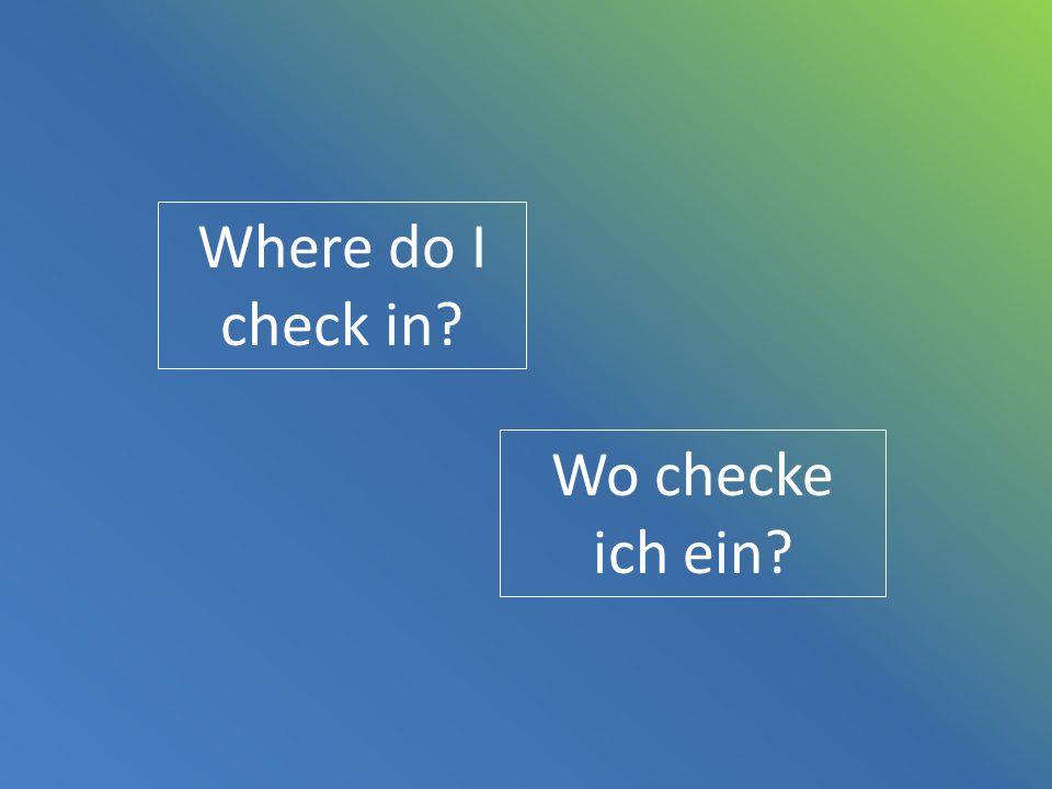 Where do I check in? Wo checke ich ein?