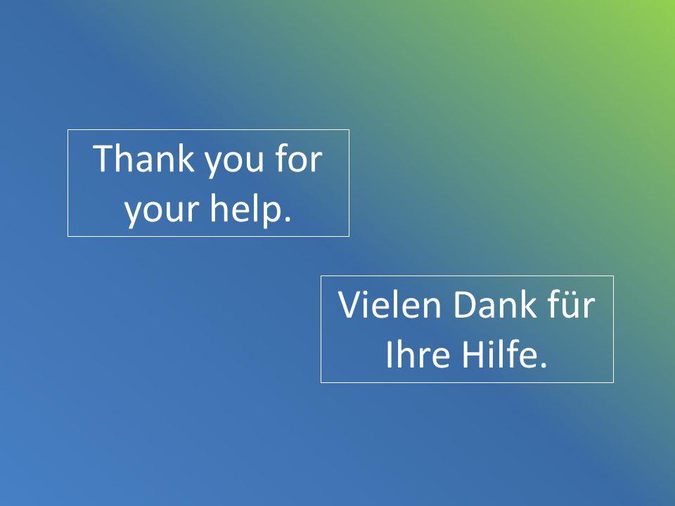 Thank you for your help. Vielen Dank für Ihre Hilfe.