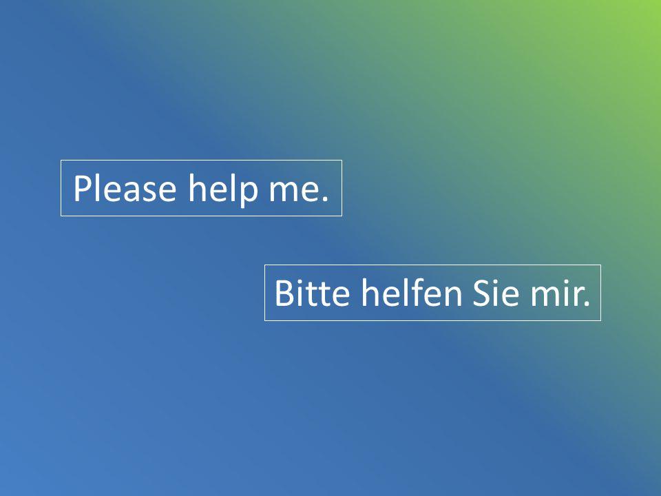 Please help me. Bitte helfen Sie mir.