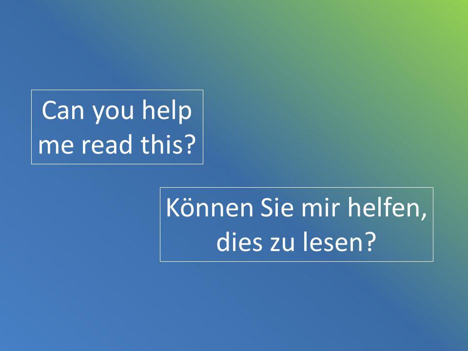 Can you help me read this? Können Sie mir helfen, dies zu lesen?