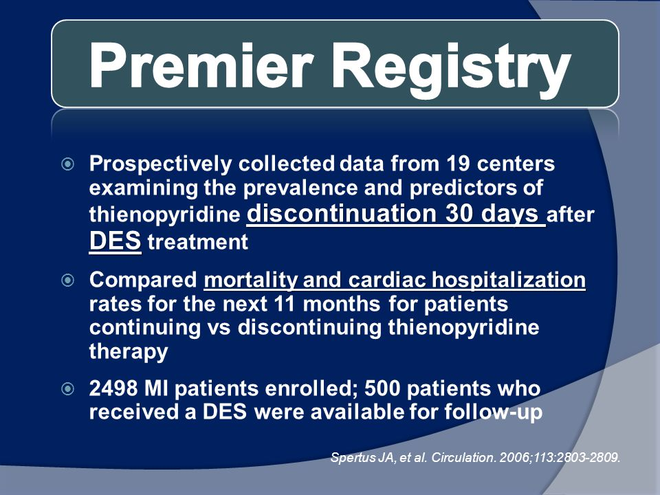 discontinuation 30 days DES  Prospectively collected data from 19 centers examining the prevalence and predictors of thienopyridine discontinuation 3