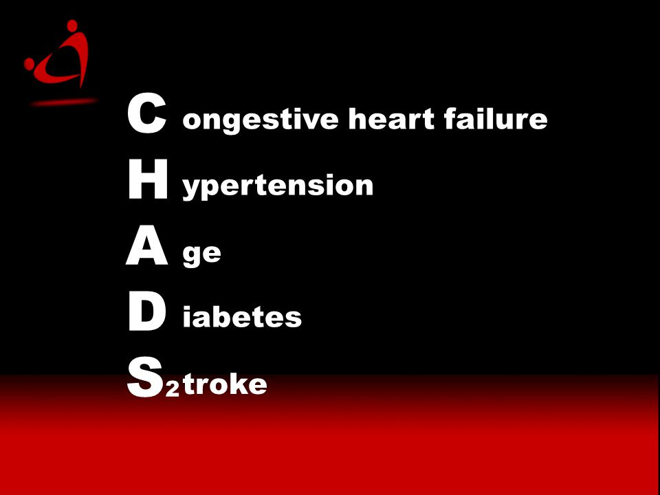 CHADS2CHADS2 ongestive heart failure ypertension ge iabetes troke