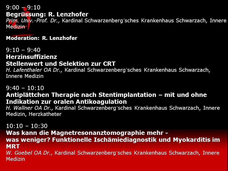 9:00 – 9:10 Begrüssung: R.Lenzhofer Prim. Univ.-Prof.