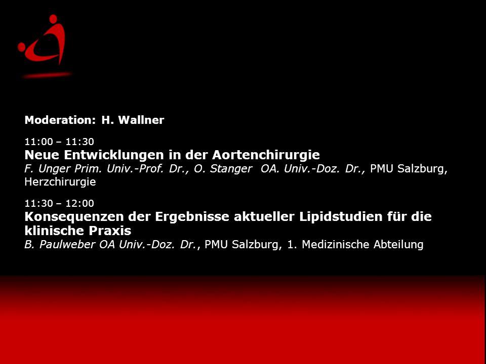 Moderation: H. Wallner 11:00 – 11:30 Neue Entwicklungen in der Aortenchirurgie F. Unger Prim. Univ.-Prof. Dr., O. Stanger OA. Univ.-Doz. Dr., PMU Salz