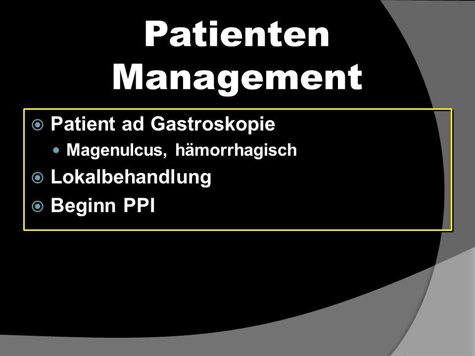 Patienten Management  Patient ad Gastroskopie Magenulcus, hämorrhagisch  Lokalbehandlung  Beginn PPI  Patient ad Gastroskopie Magenulcus, hämorrha