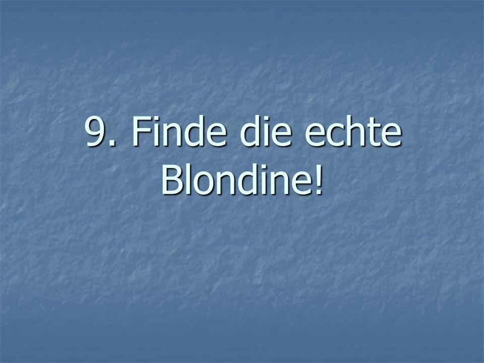 9. Finde die echte Blondine!