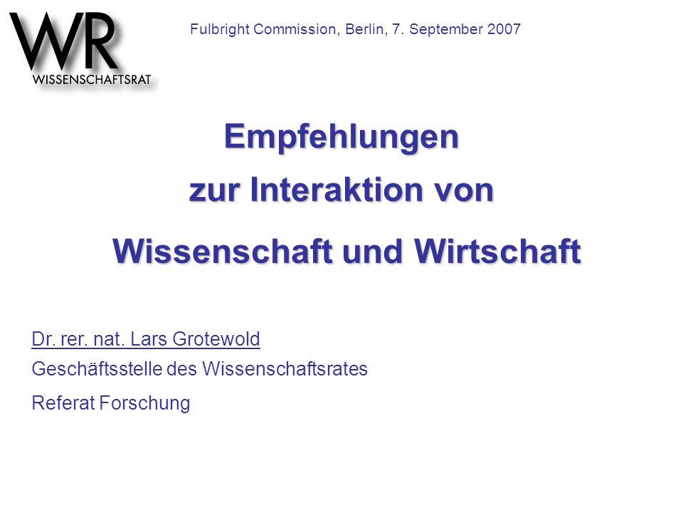 Empfehlungen zur Interaktion von Wissenschaft und Wirtschaft Dr. rer. nat. Lars Grotewold Geschäftsstelle des Wissenschaftsrates Referat Forschung Ful
