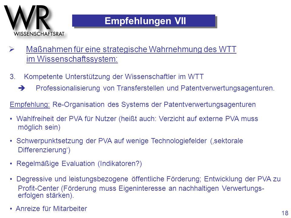 3. Kompetente Unterstützung der Wissenschaftler im WTT  Professionalisierung von Transferstellen und Patentverwertungsagenturen. Empfehlung: Re-Organ