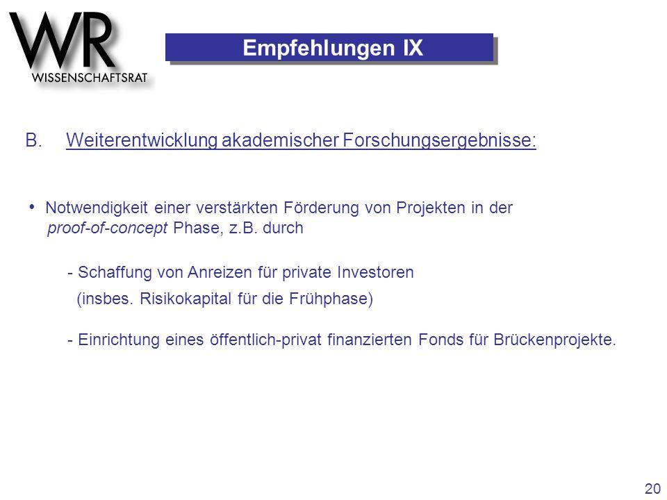 20 Empfehlungen IX B. Weiterentwicklung akademischer Forschungsergebnisse: - Schaffung von Anreizen für private Investoren (insbes. Risikokapital für