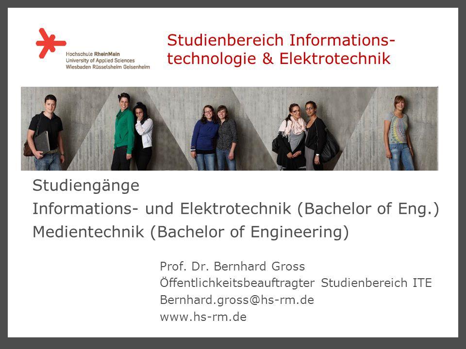 Studienbereich Informations- technologie & Elektrotechnik Prof. Dr. Bernhard Gross Öffentlichkeitsbeauftragter Studienbereich ITE Bernhard.gross@hs-rm