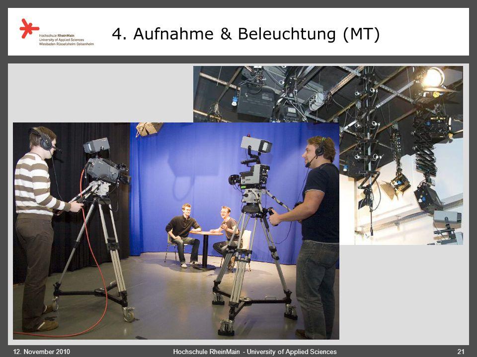 12. November 2010Hochschule RheinMain - University of Applied Sciences21 4. Aufnahme & Beleuchtung (MT)