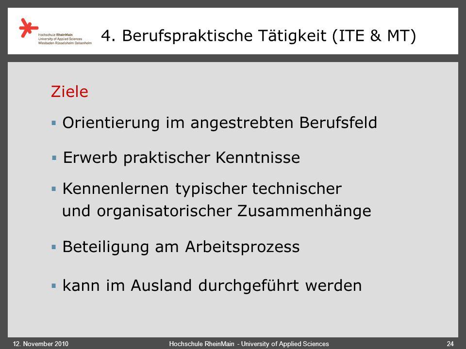 12. November 2010Hochschule RheinMain - University of Applied Sciences24  Kennenlernen typischer technischer und organisatorischer Zusammenhänge  Be
