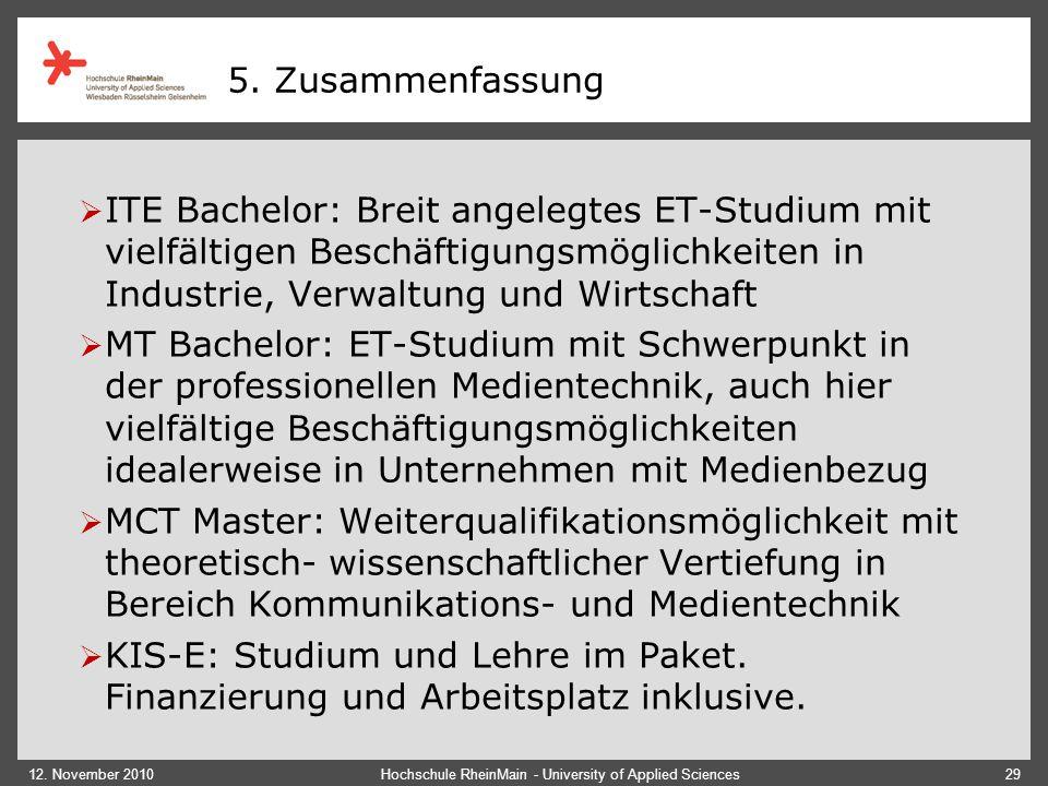 12. November 2010Hochschule RheinMain - University of Applied Sciences29 5. Zusammenfassung  ITE Bachelor: Breit angelegtes ET-Studium mit vielfältig