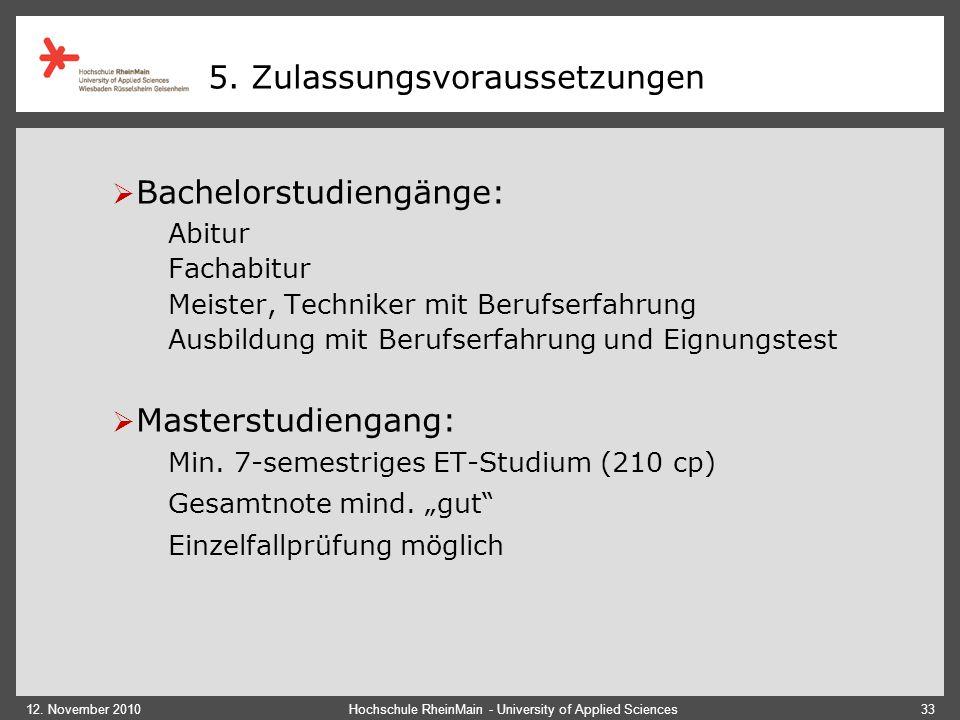 12. November 2010Hochschule RheinMain - University of Applied Sciences33 5. Zulassungsvoraussetzungen  Bachelorstudiengänge: Abitur Fachabitur Meiste