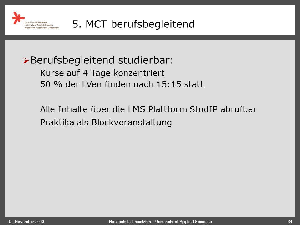 12. November 2010Hochschule RheinMain - University of Applied Sciences34 5. MCT berufsbegleitend  Berufsbegleitend studierbar: Kurse auf 4 Tage konze