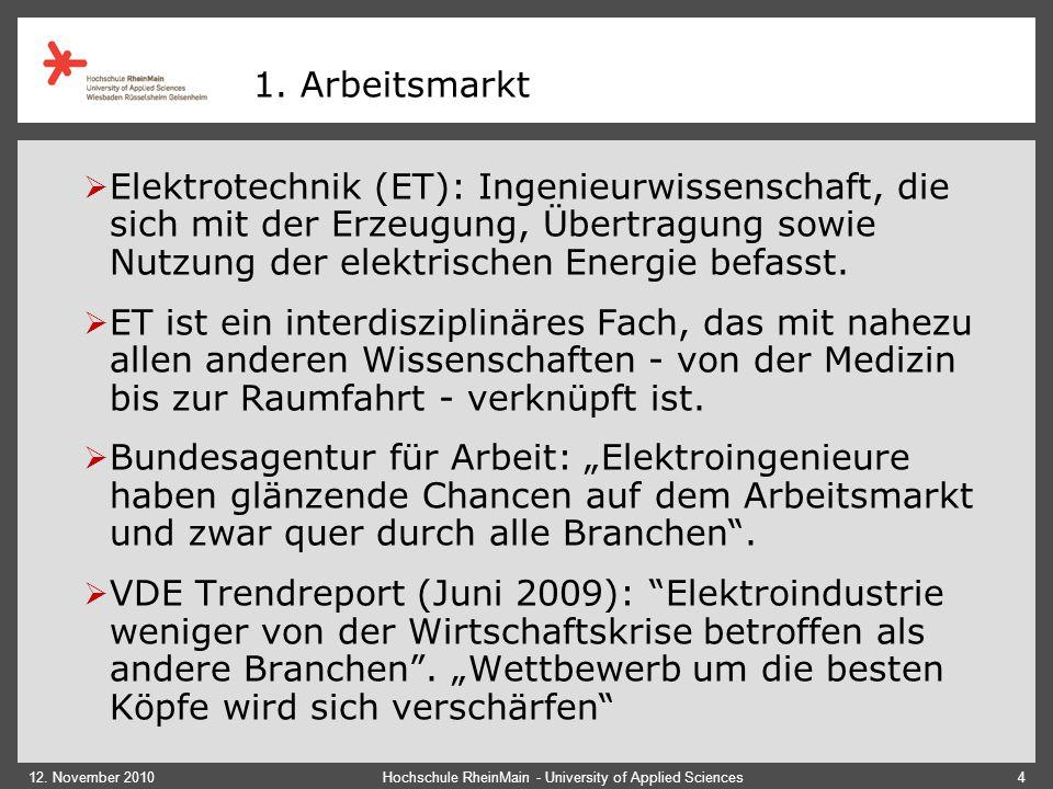 12. November 2010Hochschule RheinMain - University of Applied Sciences4 1. Arbeitsmarkt  Elektrotechnik (ET): Ingenieurwissenschaft, die sich mit der