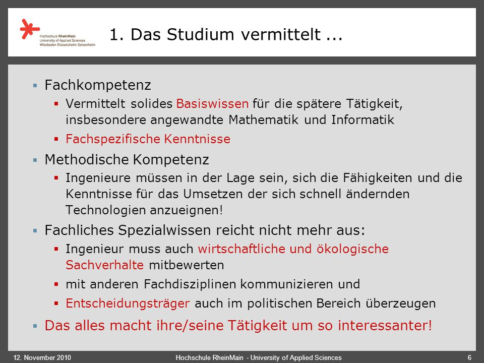 12. November 2010Hochschule RheinMain - University of Applied Sciences6 1. Das Studium vermittelt...  Fachkompetenz  Vermittelt solides Basiswissen