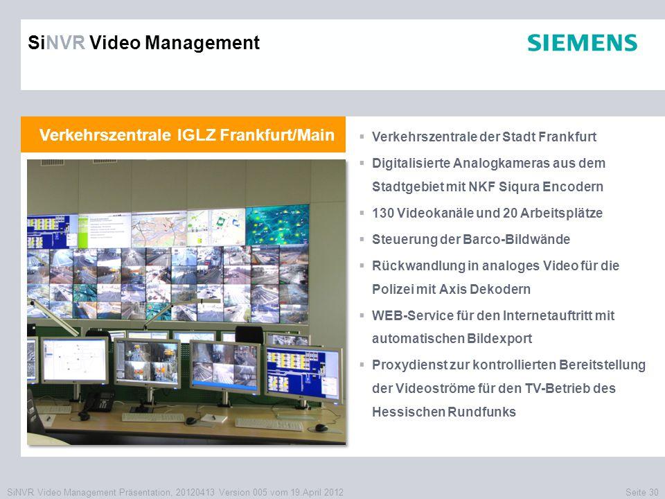 SiNVR Video Management Präsentation, 20120413 Version 005 vom 19.April 2012Seite 30 Verkehrszentrale IGLZ Frankfurt/Main  Verkehrszentrale der Stadt