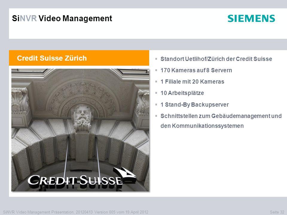 SiNVR Video Management Präsentation, 20120413 Version 005 vom 19.April 2012Seite 32 Credit Suisse Zürich  Standort Uetlihof/Zürich der Credit Suisse