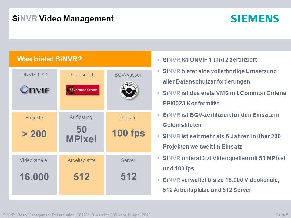 SiNVR Video Management Präsentation, 20120413 Version 005 vom 19.April 2012Seite 5 Was bietet SiNVR?  SiNVR ist ONVIF 1 und 2 zertifiziert  SiNVR bi
