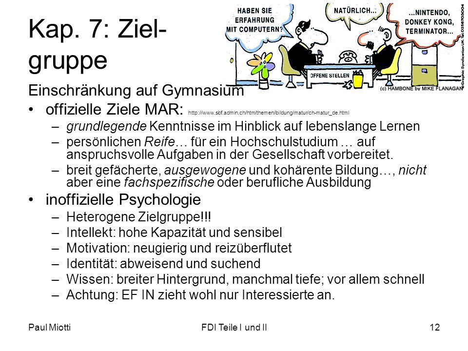 Paul MiottiFDI Teile I und II12 Kap. 7: Ziel- gruppe Einschränkung auf Gymnasium •offizielle Ziele MAR: http://www.sbf.admin.ch/htm/themen/bildung/mat