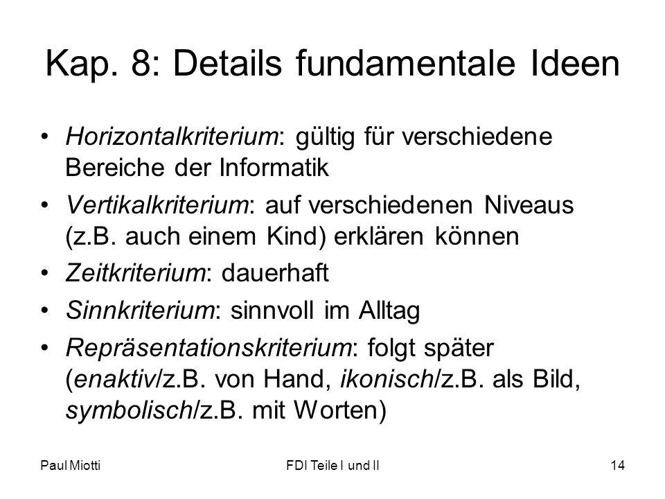 Paul MiottiFDI Teile I und II14 Kap. 8: Details fundamentale Ideen •Horizontalkriterium: gültig für verschiedene Bereiche der Informatik •Vertikalkrit
