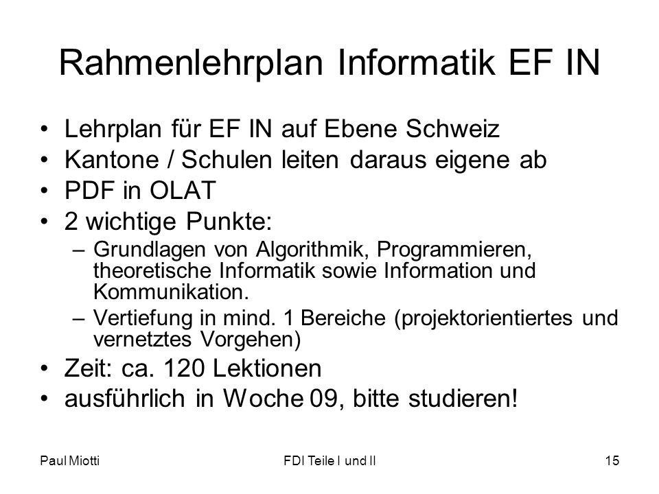 Paul MiottiFDI Teile I und II15 Rahmenlehrplan Informatik EF IN •Lehrplan für EF IN auf Ebene Schweiz •Kantone / Schulen leiten daraus eigene ab •PDF