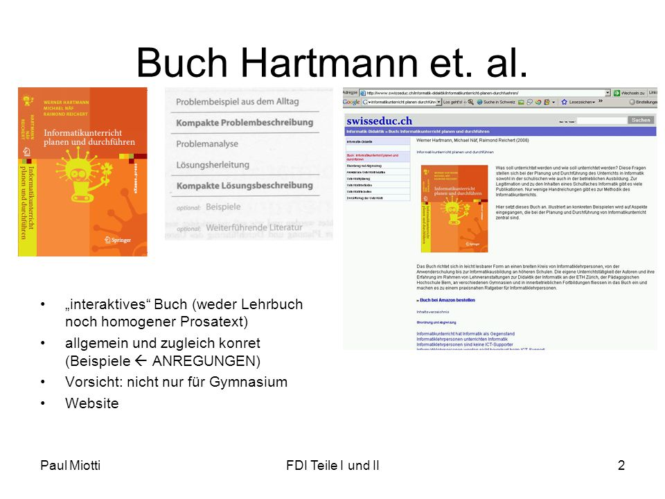 Paul MiottiFDI Teile I und II3 Person Werner Hartmann •> 20 Jahre Informatikdidaktik CH •Stationen: –Mathematik Uni ZH –Lehrer Kantonsschule Baden –Fachdidaktiker Informatik/Titularprof.
